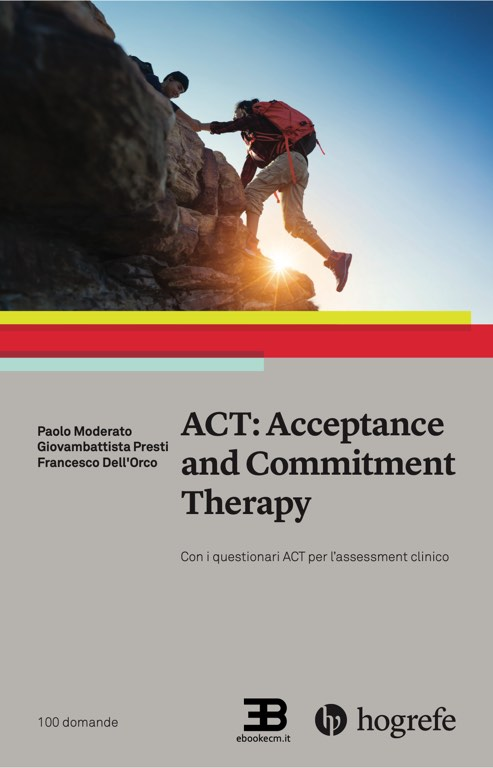 ACT - Acceptance and Commitment Therapy.   Con i questionari ACT per l'assessment clinico